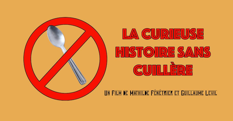 """""""La curieuse histoire sans cuillère"""", la com�"""